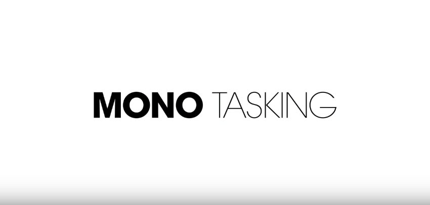 Forget Multitasking and Try Monotasking